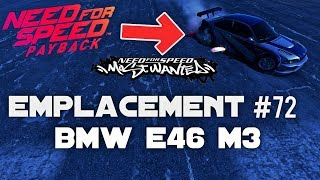 NEED FOR SPEED PAYBACK   EMPLACEMENT VOITURE ABANDONNÉE #72 BMW E46 M3 MOST WANTED +MISE AU POINT