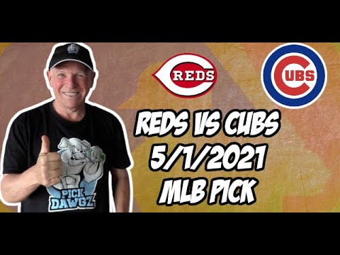Cincinnati Reds vs Chicago Cubs 5/1/21 MLB Pick and Prediction MLB Tips Betting Pick