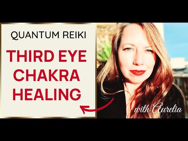 ❤️Heal Your Third Eye Chakra❤️ Quantum Reiki with Aurelia✨😍