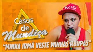 CASOS DE MUNDIÇA - ELA USA MINHAS ROUPAS!