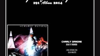 CHARLY DANONE Ed Io Ti Trovero (Juanfran)