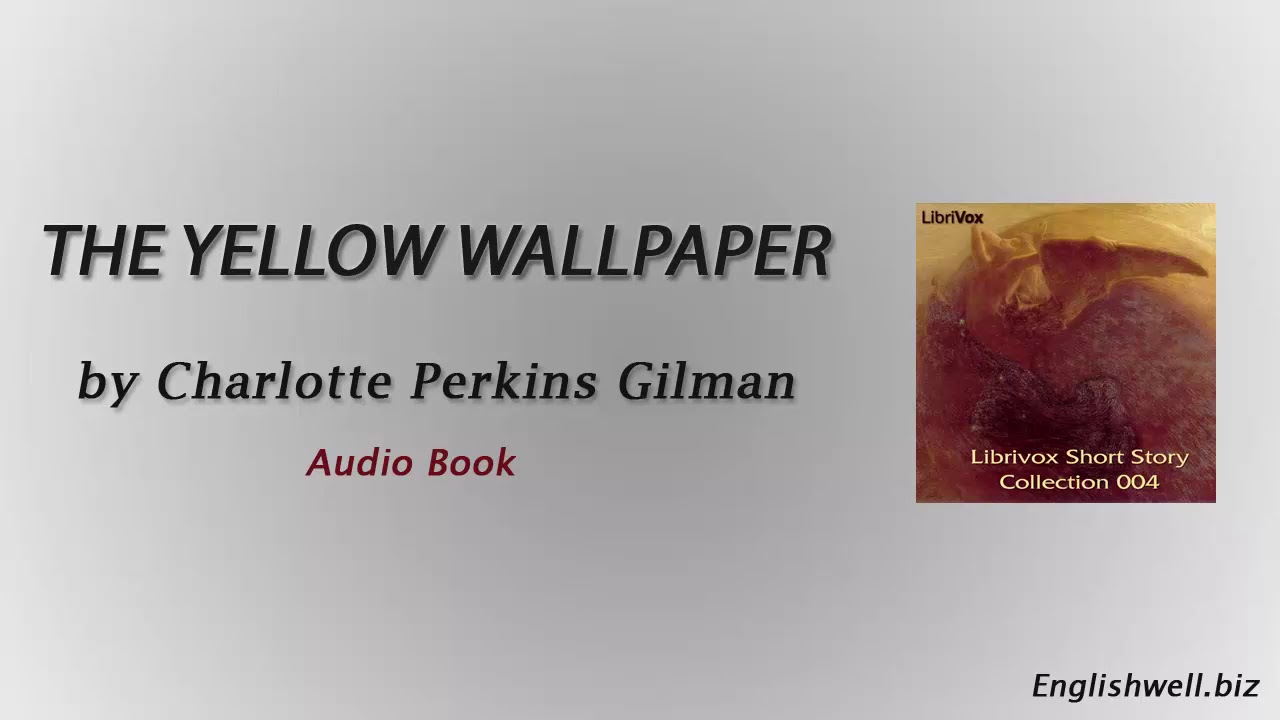 The Yellow Wallpaper By Charlotte Perkins Gilman Short
