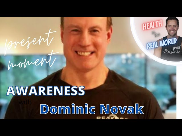 Present Moment Awareness with Dominic Novak - Health in the Real World with Chris Janke