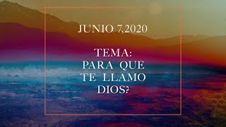 Junio  7, 2020- Tema: Para Que Te Llamo Dios
