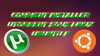 [TUTO] Installer µTorrent sous Linux et Télécharger des films ou autres !