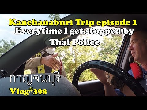 Kanchanaburi Everytime I get stopped by Thai police episode 1 กาญจนบุรี