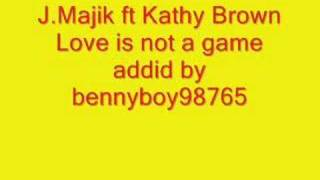 J.Majik ft Kathy Brown Love is not a game
