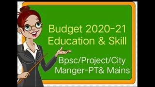 Budget 2020-21-Education&Skill -for Project Manager/ City Manager/Bpsc/All Com Exams- For PT&Mains
