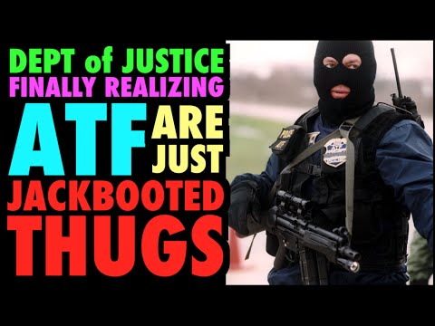 DOJ realizes ATF are just Jackbooted Thugs?