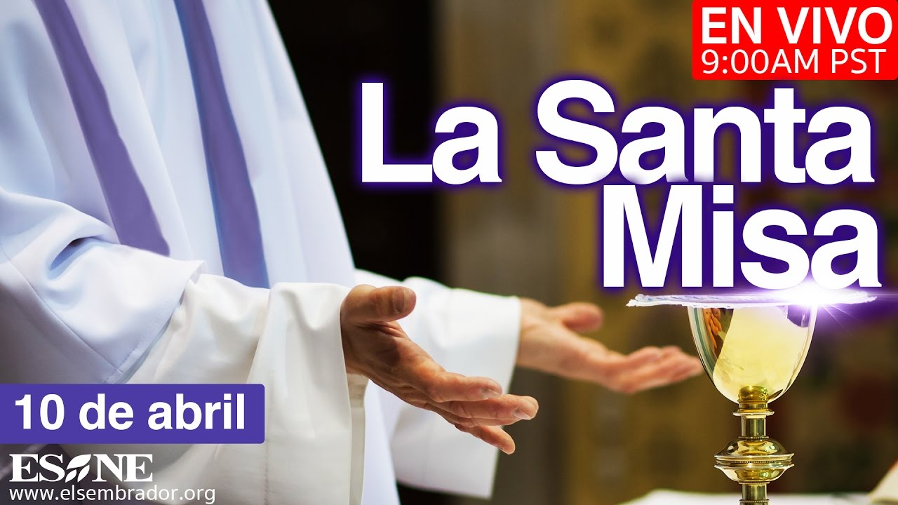 La Santa Misa Lunes 10 De Abril 2017 Youtube