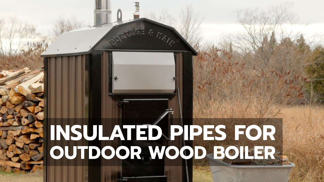 Insulated Pipes For Outdoor Wood Boiler Youtube