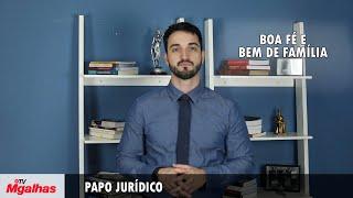 Papo Jurídico - Boa-fé e Bem de Família