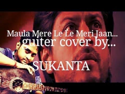 Maula Mere Le Le Meri Jaan (CHAK DE INDIA)Guiter cover by sukanta