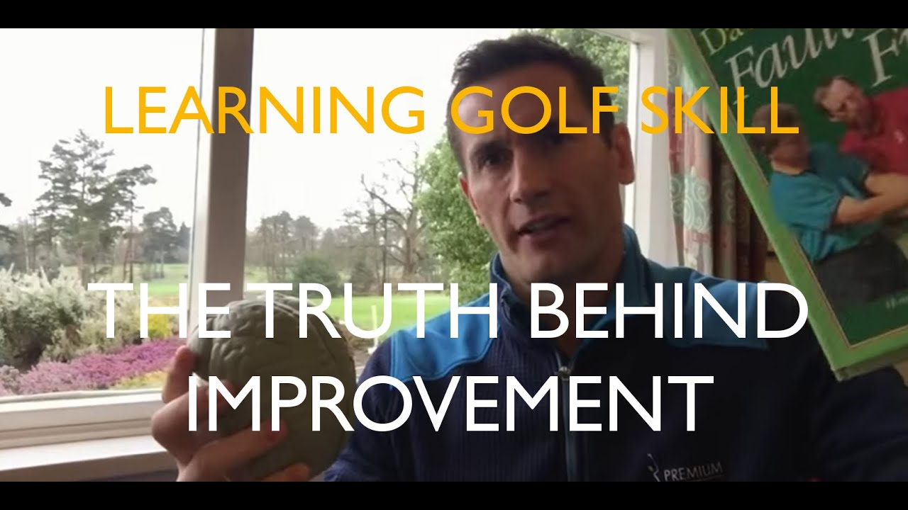 Learning golf skill, the truth behind improvement
