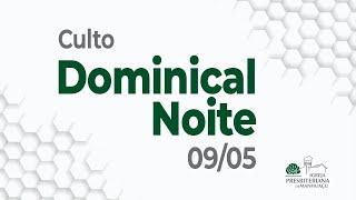 Culto Dominical Noite - 09/05/21