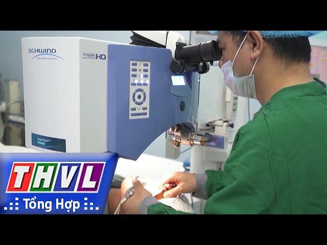 THVL | Lần đầu tiên tiến hành phẫu thuật mắt không chạm tại Việt Nam