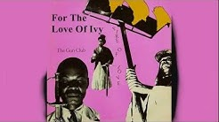 For The Love Of Ivy - Gun Club - Fire of Love - Sick Audio