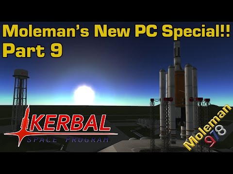 Moleman's New PC Special!! Part 9 | Kerbal Space Program | To Space! (duh)