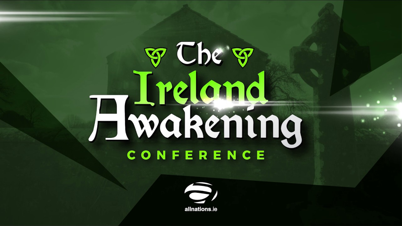 The Ireland Awakening Conference 2017 - Pastor Rusty Martin - Sat 7pm - All Nations Church