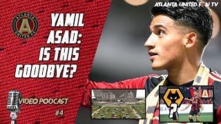 YAMIL ASAD: IS THIS GOODBYE? | ATL UTD Fan TV Podcast #4