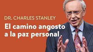El camino angosto a la paz personal – Dr. Charles Stanley
