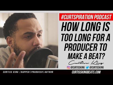How Long Is TOO Long For A Producer To Make A Beat? #Curtspiration