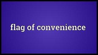 Flag of convenience Meaning