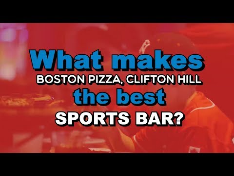 Boston Pizza, Clifton HIll Is The Best Sports Bar, Here's Why...
