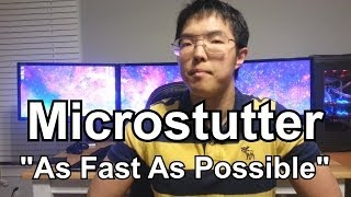 "What is Micro Stutter as ""Fast As Possible"" (SLI, Crossfire, Rubber Banding, Screen Tearing, GSync)"