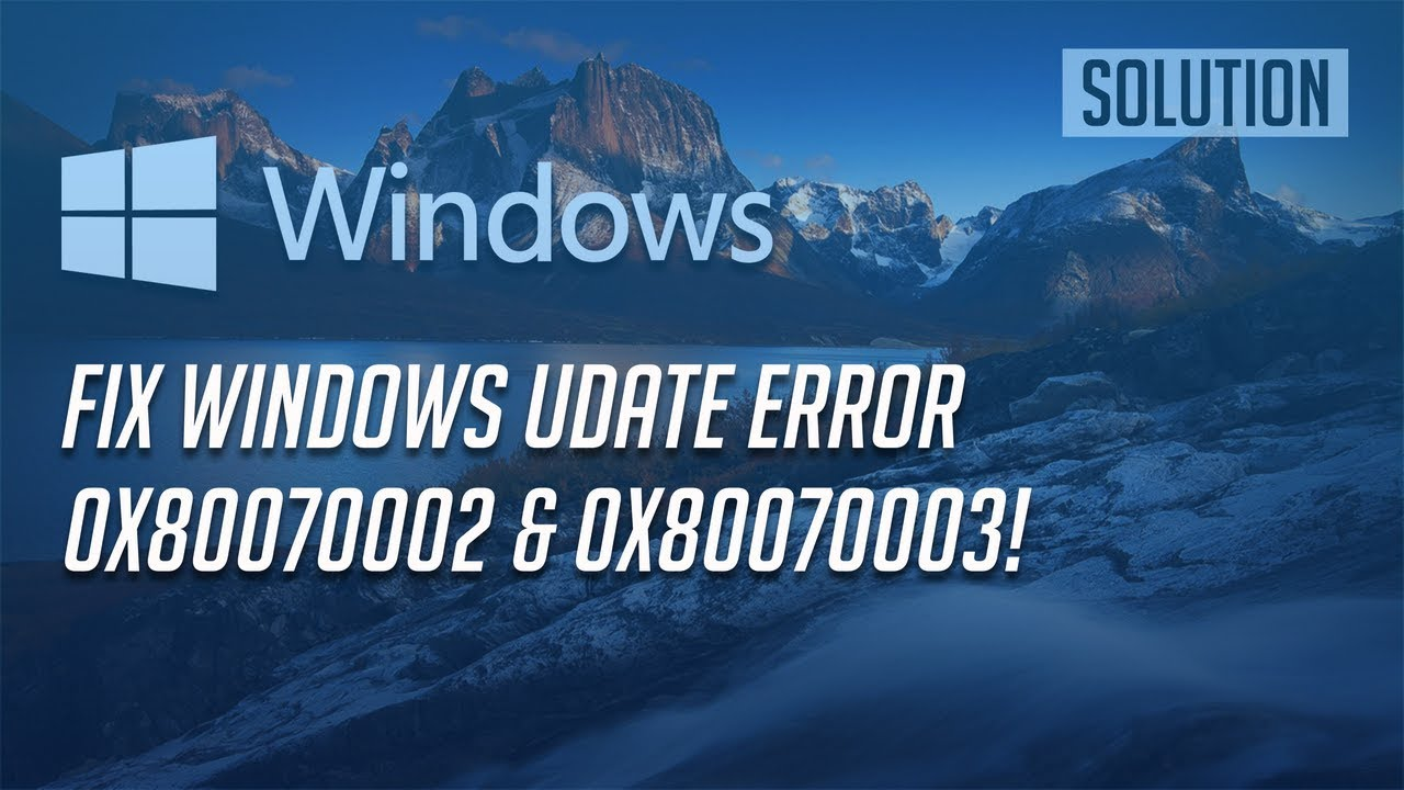 Fix Windows Update Error 0x80070002 & 0x80070003 in Windows 10,8,7