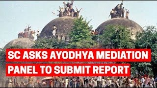 Ayodhya land dispute case: SC asks mediation panel to submit report by July 31