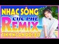 Nhạc Sống Hà Tây Remix Cực Mạnh - Nhạc Trữ Tình Remix 2021 - Mở Thật To Cho CẢ XÓM CHẠY SANG NGHE