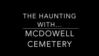 The Haunting With... McDowell Cemetery