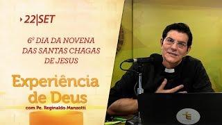 Experiência de Deus | 22-09-2018 | 6º Dia da Novena das Santas Chagas de Jesus