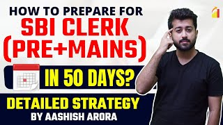How to prepare for SBI Clerk (Pre+Mains) in 50 Days? Detailed Strategy by Aashish Arora