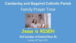 Family Prayer Time Video for the 3rd Sunday of Easter (Year B), Sunday 18th April 2021.