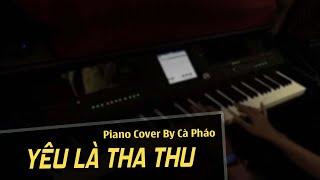 Yêu Là Tha Thu - Only C | Piano Cover | Cà Pháo Pianist