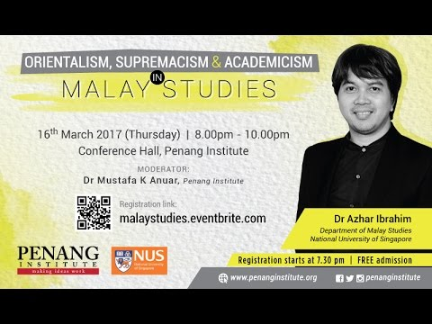 16 March 2017 Orientalism, Supremacism and Academicism in Malay Studies
