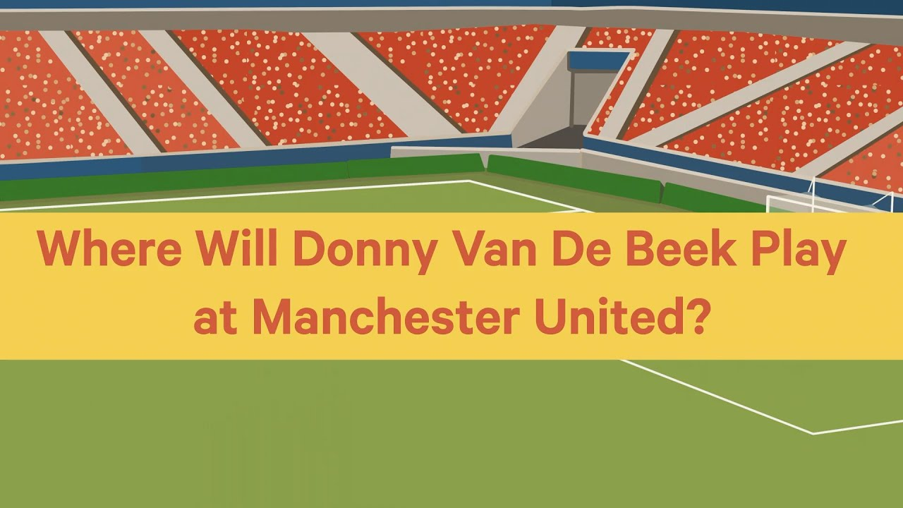 Where Will Donny Van De Beek Play At Manchester United?
