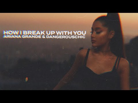 Ariana Grande - How I Break Up With You