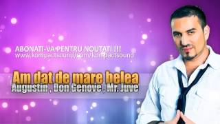 Mr. Juve , Augustin , Don Genove - Am dat de mare belea HIT