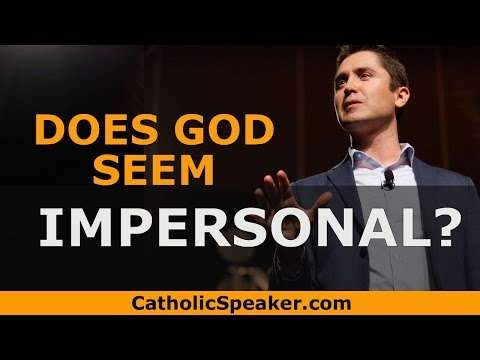 Does God seem impersonal? Roman Catholic video by Catholic speaker Ken Yasinski