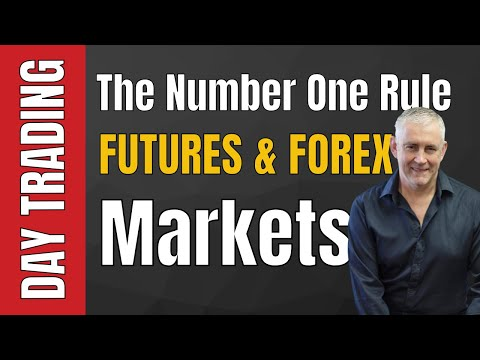 Day Trading the Futures and Forex markets. The number one rule