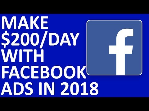 How To Make $200 Per Day With Facebook Ads And Affiliate Marketing In 2018 – 2019