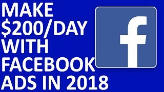 How To Make $200 Per Day With Facebook Ads And Affiliate Marketing In 2018 - 2019
