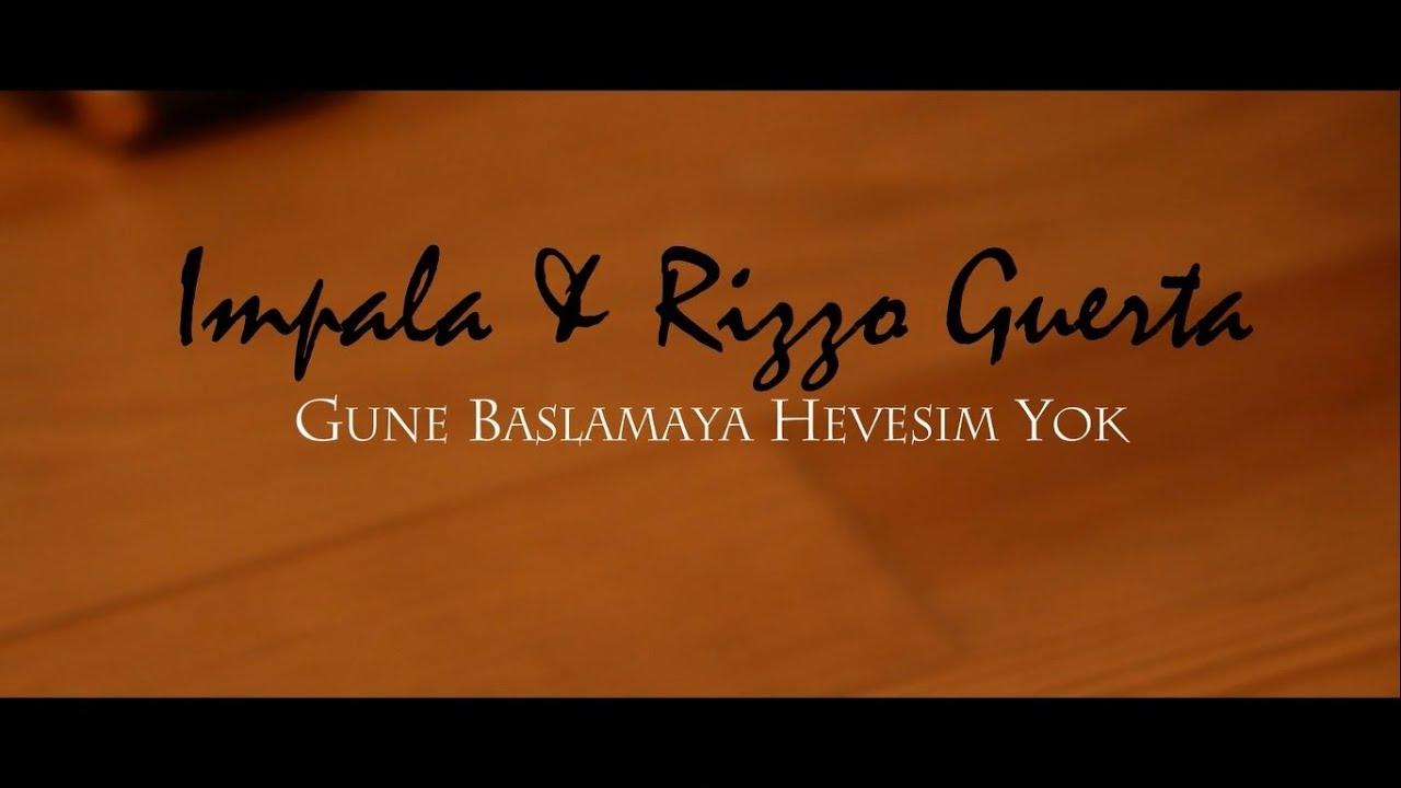Impala Gune Baslamaya Hevesim Yok Lyrics Genius Lyrics