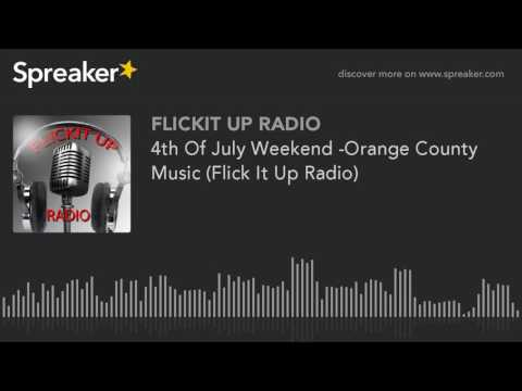 4th Of July Weekend Orange County Music Flick It Up Radio