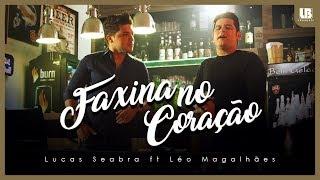 Baixar Faxina No Coração - Lucas Seabra ft. Léo Magalhães (Clipe Oficial)
