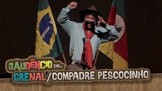 Gaudêncio - GRENAL / COMPADRE PESCOCINHO   Cris Pereira