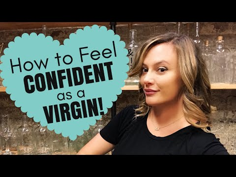 Sex Advice: Why It's Ok To Be A Virgin–How To Feel Confident As A Virgin!